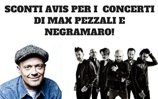 SCONTI AVIS PER CONCERTI DI MAX PEZZALI E NEGRAMARO!